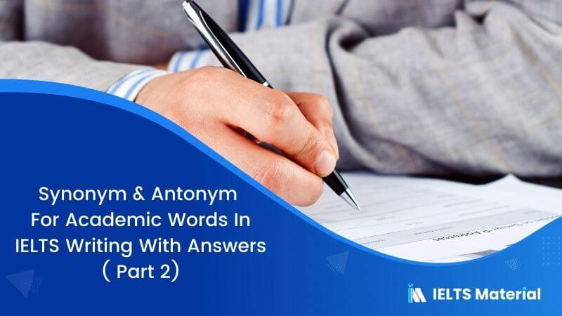 Synonym & Antonym For Academic Words In IELTS Writing With Answers ( Part 2)