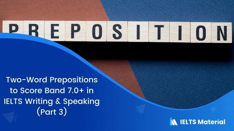 Two-Word Prepositions to Score Band 7.0+ in IELTS Writing & Speaking (Part 3)