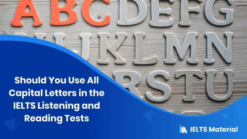 Should You Use All Capital Letters in the IELTS Listening and Reading Tests