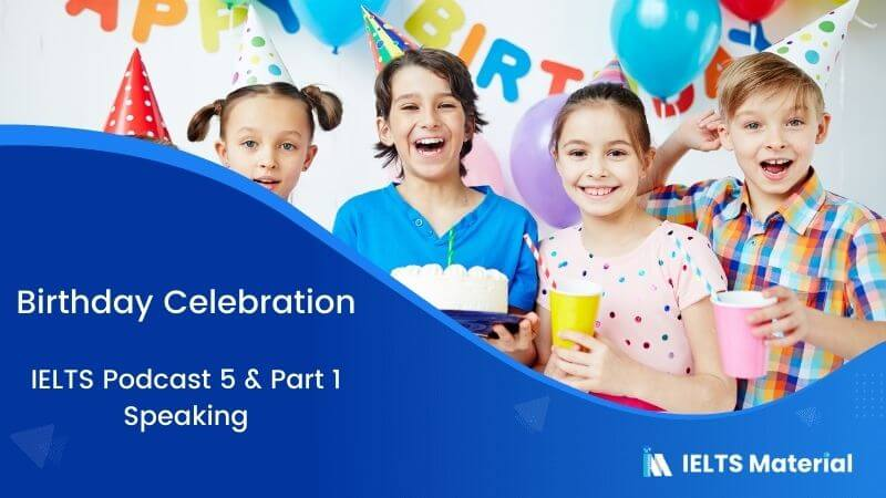 Birthday Celebration: IELTS Speaking Part 1 Sample Answer