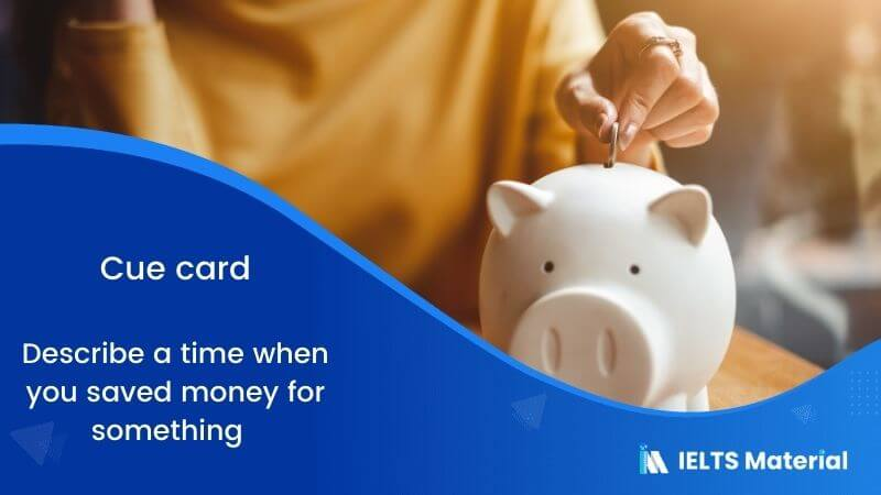 Describe a time when you saved money for something – Cue Card