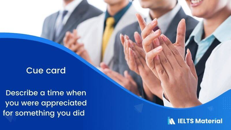 Describe a time when you were appreciated for something you did – Cue card