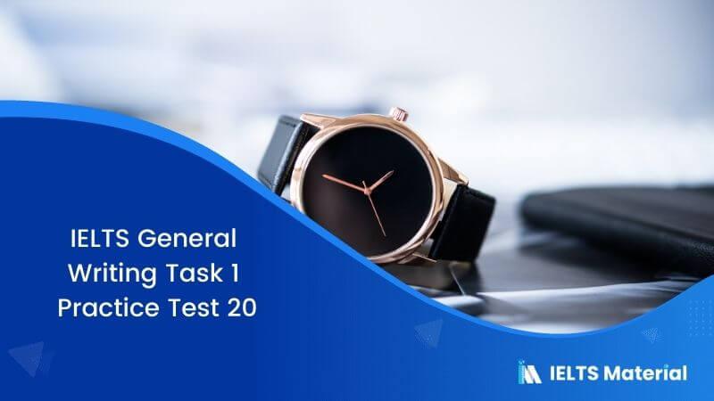IELTS General Writing Task 1 Practice Test 20