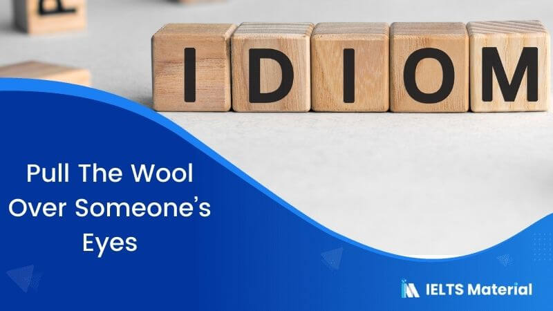 Idiom – Pull The Wool Over Someone's Eyes