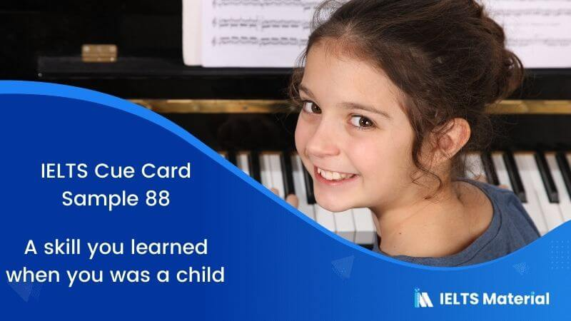 A skill you learned when you was a child – IELTS Cue Card Sample 88