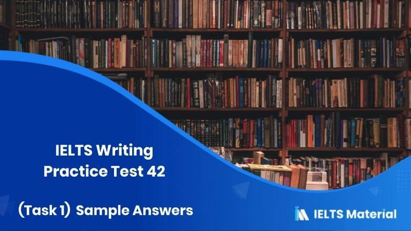 IELTS Writing Practice Test 42 (Task 1) & Sample Answers