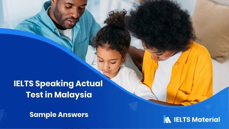 IELTS Speaking Actual Test in Malaysia & Sample Answers