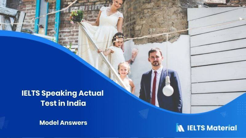 IELTS Speaking Actual Test in India & Model Answers