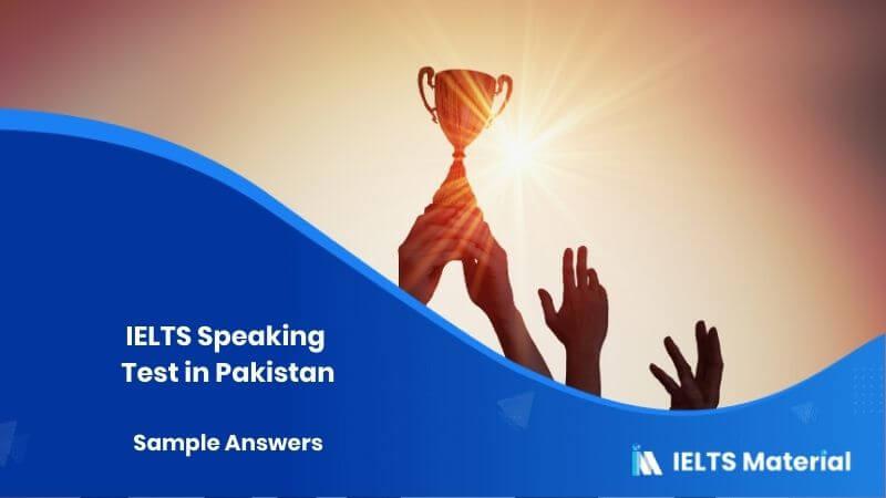 IELTS Speaking Test in Pakistan – Feb 2018 & Sample Answers