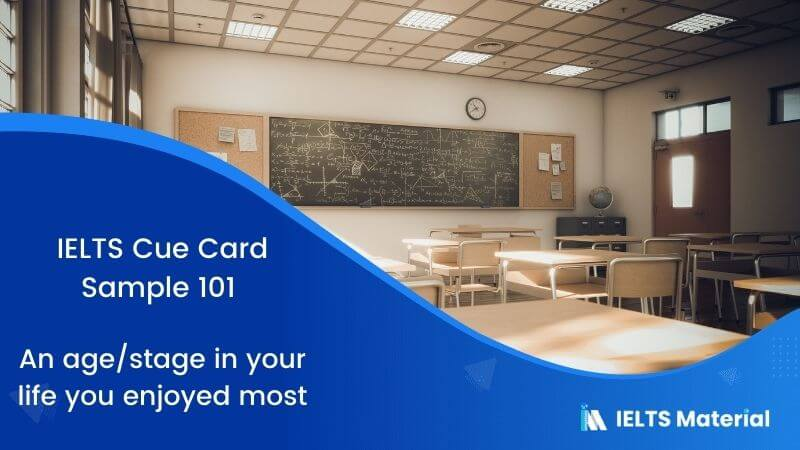 An age/stage in your life you enjoyed most – IELTS Cue Card Sample 101