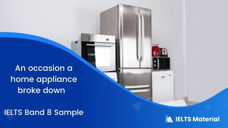 An occasion a home appliance broke down - IELTS Band 8 Sample