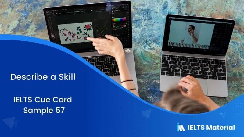 Describe a Skill – IELTS Cue Card Sample 57