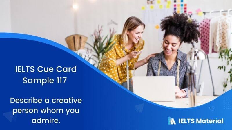 Describe a creative person whom you admire – IELTS Cue Card Sample 117