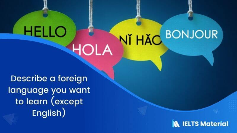 Describe a foreign language you want to learn (except English)