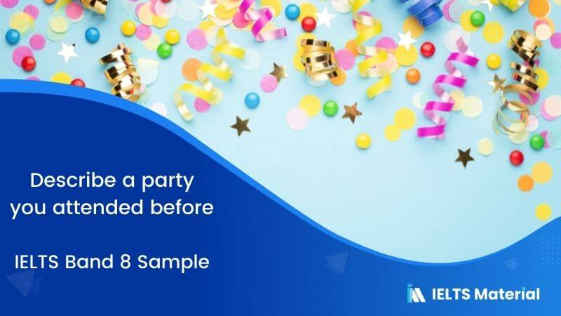 Describe a party you attended before – IELTS Band 8 Sample