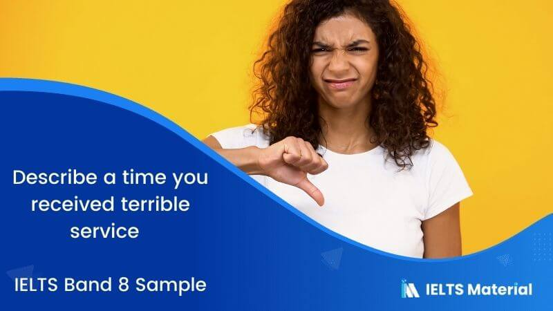 Describe a time you received terrible service– IELTS Band 8 Sample