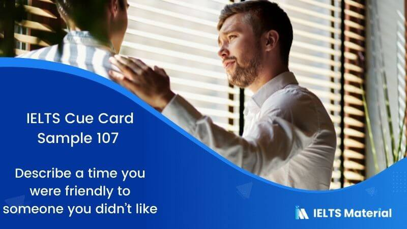 Describe a time you were friendly to someone you didn't like – IELTS Cue Card Sample 107