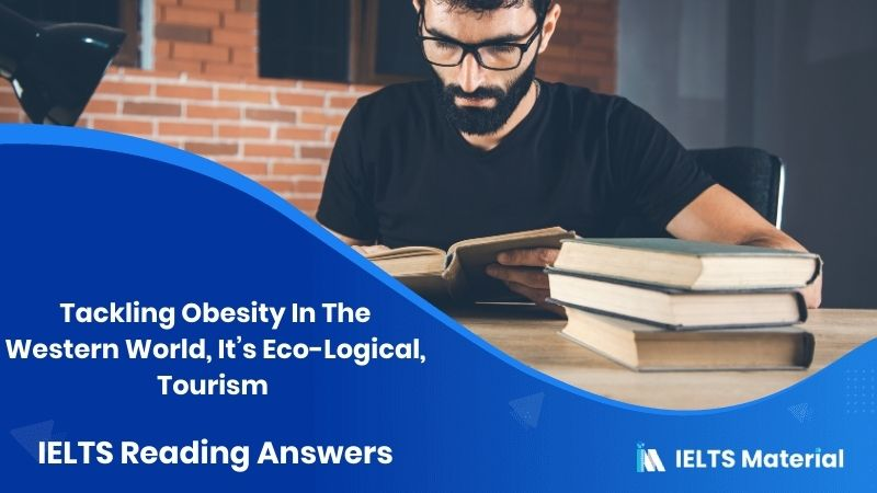 Tackling Obesity In The Western World, It's Eco-Logical, Tourism – IELTS Reading Answers