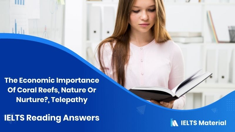 The Economic Importance Of Coral Reefs, Nature Or Nurture?, Telepathy – IELTS Reading Answers