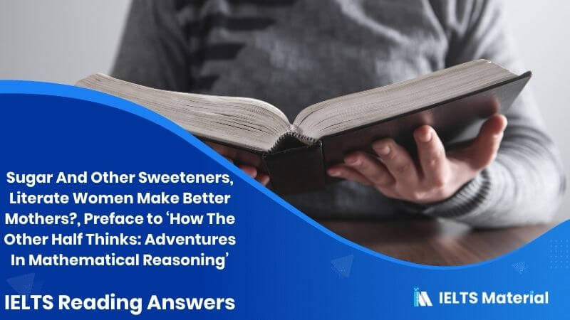 Sugar And Other Sweeteners, Literate Women Make Better Mothers?, Preface to 'How The Other Half Thinks: Adventures In Mathematical Reasoning' – IELTS Reading Answers