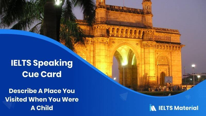 Describe A Place You Visited When You Were A Child – IELTS Speaking Cue Card
