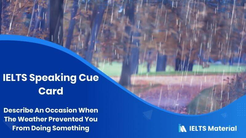 Describe An Occasion When The Weather Prevented You From Doing Something – IELTS Speaking Cue Card