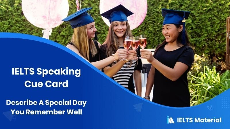 Describe A Special Day You Remember Well – IELTS Speaking Cue Card