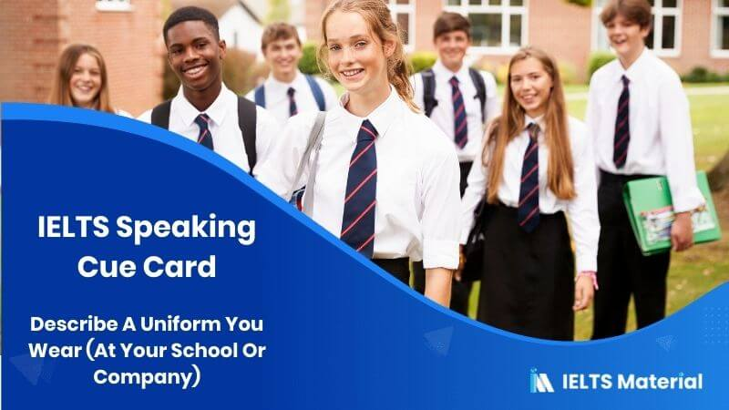 Describe A Uniform You Wear (At Your School Or Company) – IELTS Speaking Cue Card