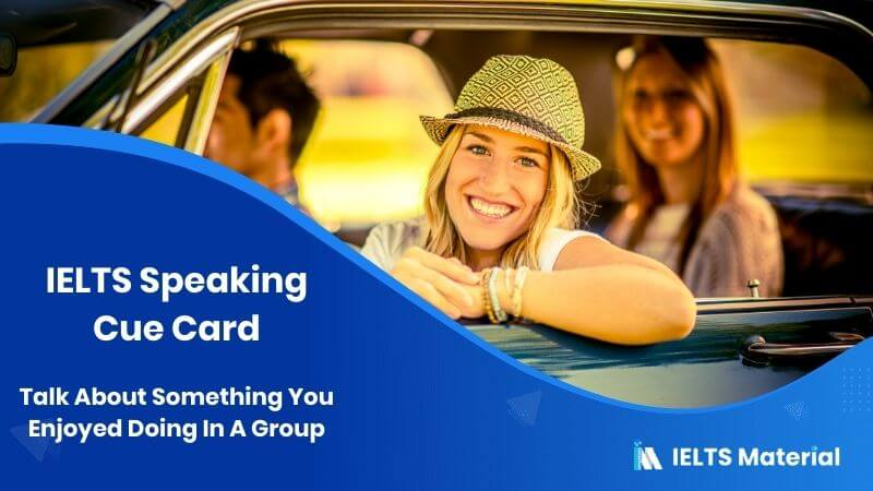 Talk About Something You Enjoyed Doing In A Group - IELTS Speaking Cue Card
