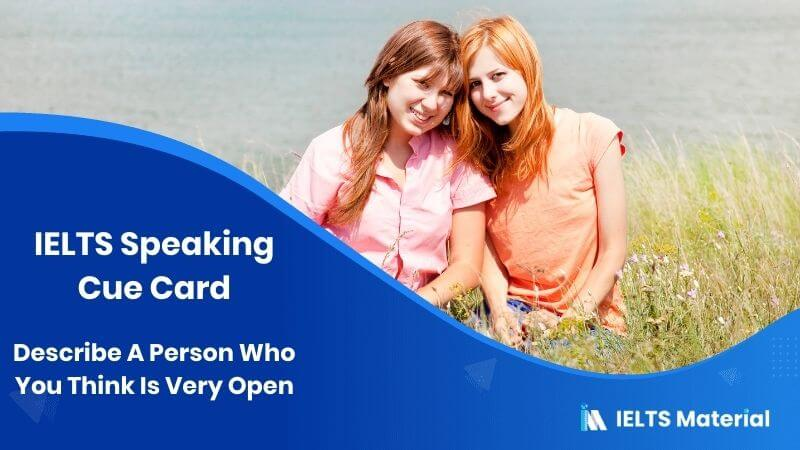 Describe A Person Who You Think Is Very Open - IELTS Speaking Cue Card