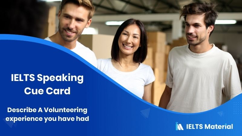 Describe A Volunteering experience you have had - IELTS Speaking Cue Card