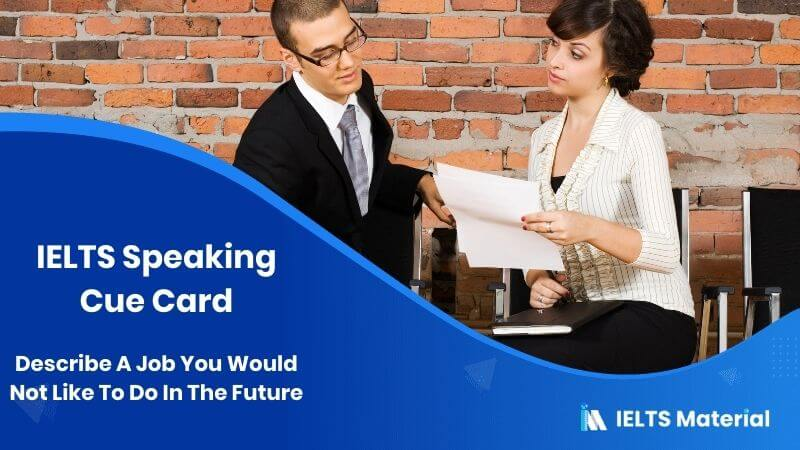 Describe A Job You Would Not Like To Do In The Future - IELTS Speaking Cue Card