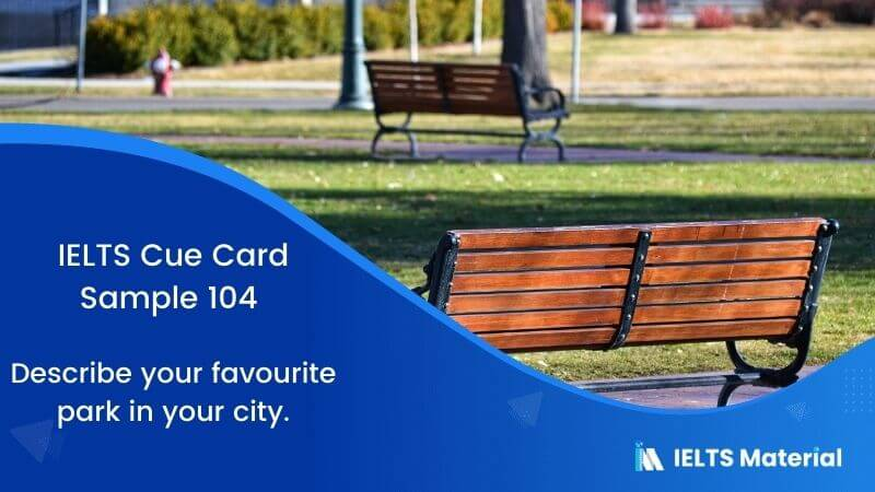 IELTS Cue Card Sample 104 Topic: Describe your favourite park in your city.