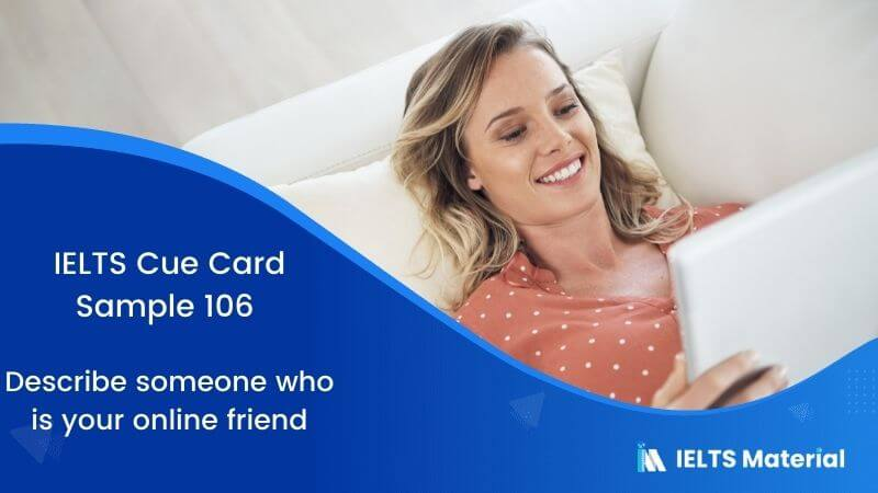 IELTS Cue Card Sample 106 Topic: Describe someone who is your online friend
