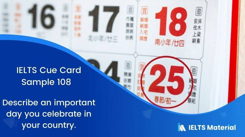IELTS Cue Card Sample 108 Topic: Describe an important day you celebrate in your country.