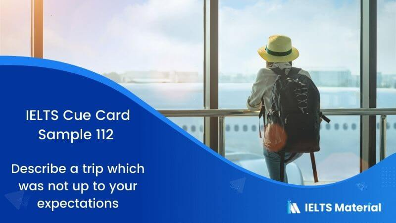 IELTS Cue Card Sample 112 Topic: Describe a trip which was not up to your expectations.