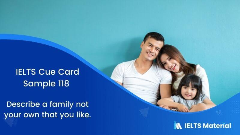 IELTS Cue Card Sample 118 Topic: Describe a family not your own that you like.