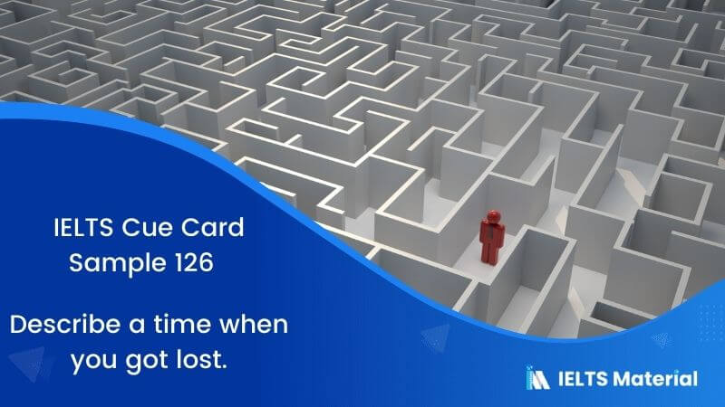 IELTS Cue Card Sample 126 Topic: Describe a time when you got lost.