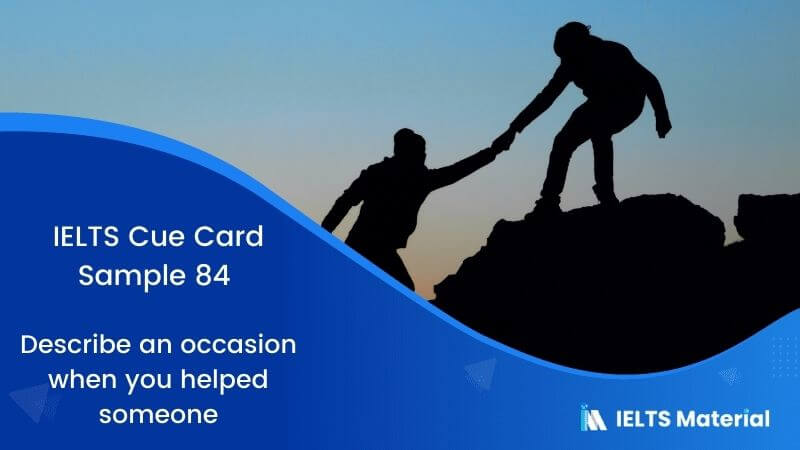 IELTS Cue Card Sample 84 Topic: Describe an occasion when you helped someone