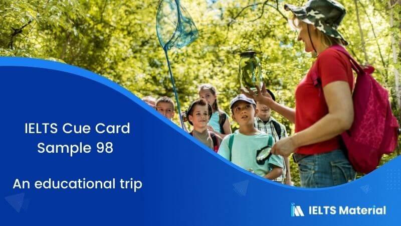 IELTS Cue Card Sample 98 Topic: An educational trip