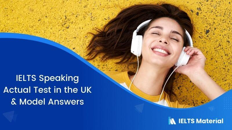IELTS Speaking Actual Test in the UK – August 2017 & Model Answers