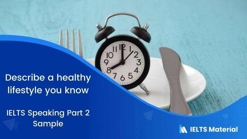 Describe a healthy lifestyle you know: IELTS Speaking Part 2 Sample Answer