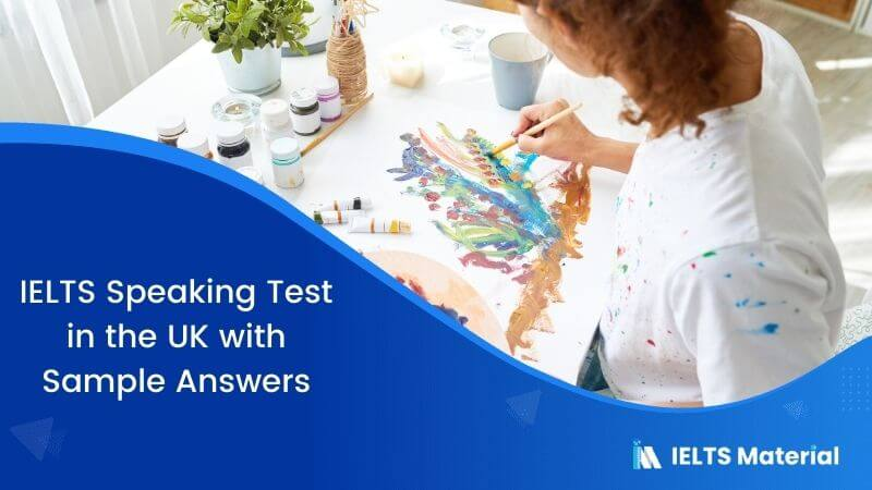 IELTS Actual Speaking Test in the UK with Sample Answers – July 2017