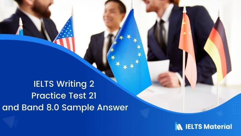 IELTS Writing 2 Practice Test 21 and Band 8.0 Sample Answer