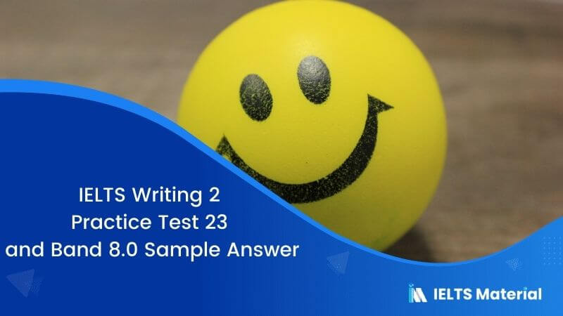 IELTS Writing 2 Practice Test 23 Topic: Happiness