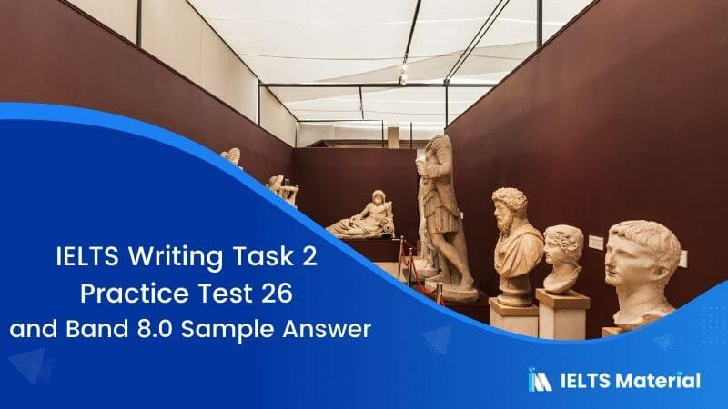 IELTS Writing 2 Practice Test 26 and Band 8.0 Sample Answer