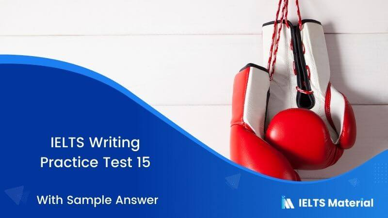 Boxing and Wrestling have no Place in a Civilised Society and Should be Banned – IELTS Writing Task 2 Practice Test 15