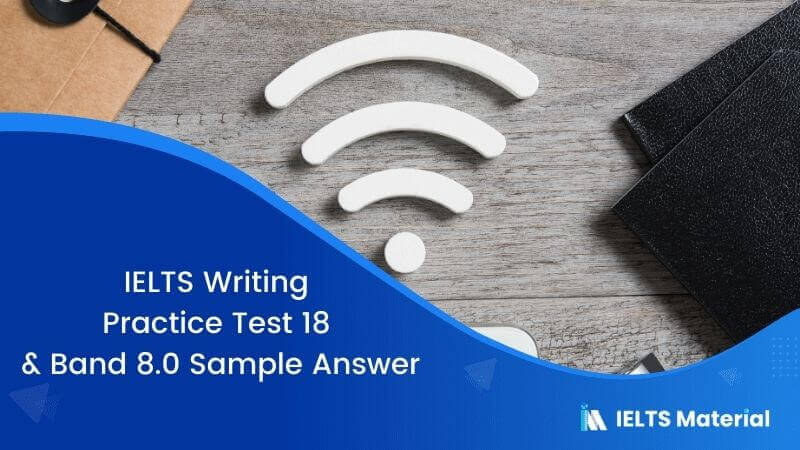 IELTS Writing Practice Test 18 and Band 8.0 Sample Answer