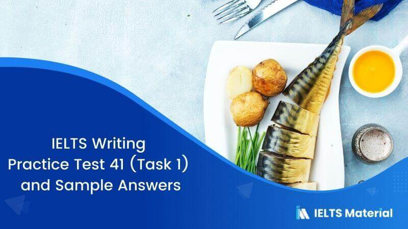 IELTS Writing Practice Test 41 (Task 1) and Sample Answers