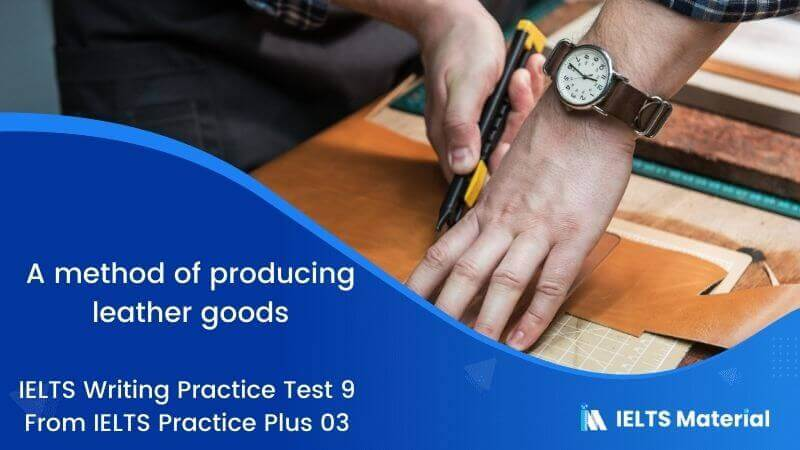 A method of producing leather goods – IELTS Writing Practice Test 9 From IELTS Practice Plus 03